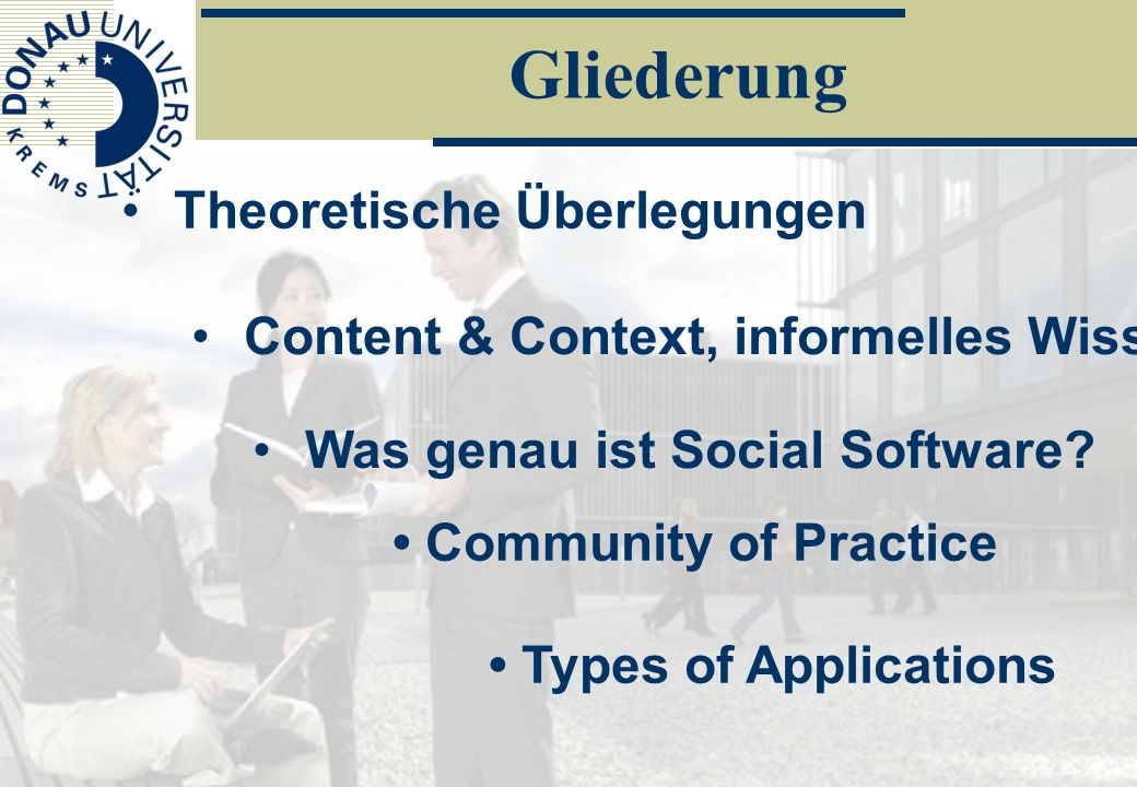 Gliederung Content & Context, informelles Wissen Was genau ist Social Software? Community of Practice Theoretische Überlegungen Types of Applications
