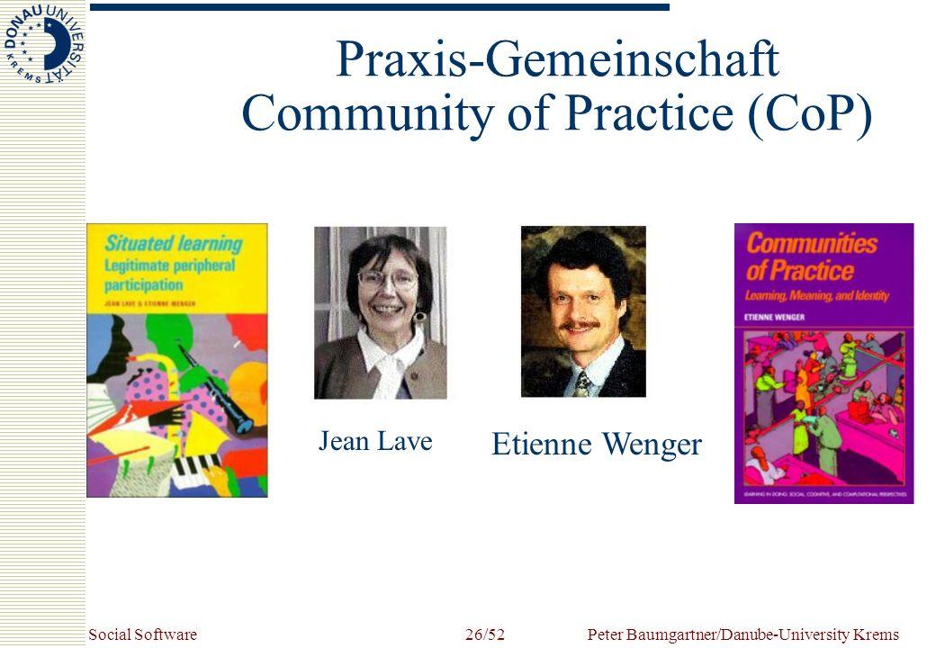 Social SoftwarePeter Baumgartner/Danube-University Krems26/52 Praxis-Gemeinschaft Community of Practice (CoP) Jean Lave Etienne Wenger