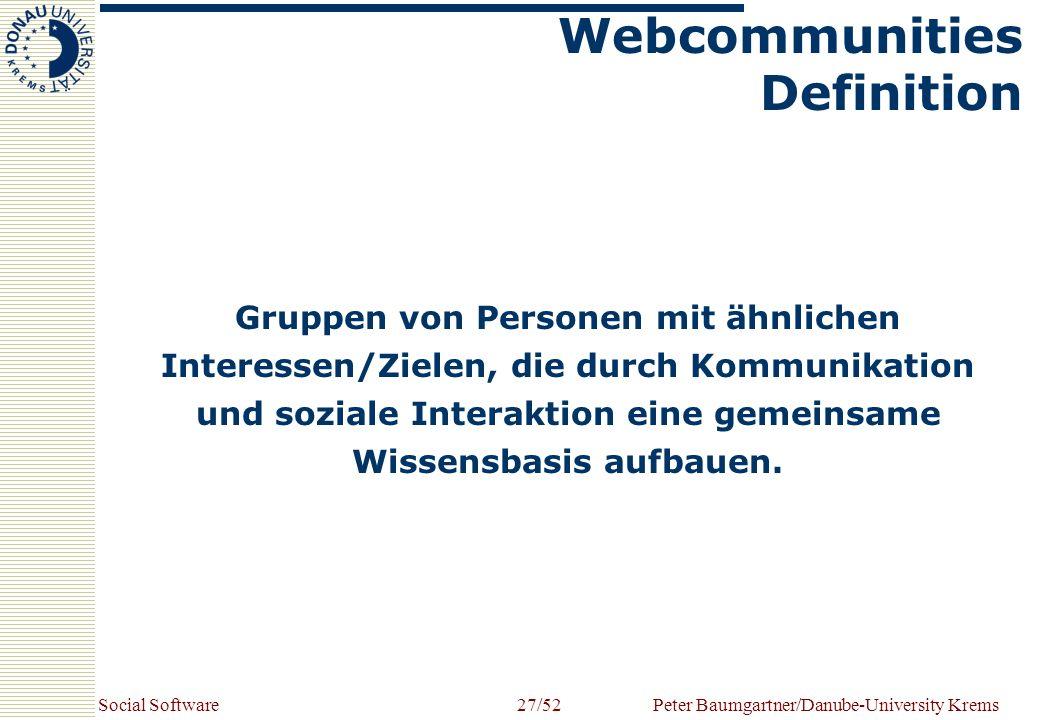 Social SoftwarePeter Baumgartner/Danube-University Krems27/52 Gruppen von Personen mit ähnlichen Interessen/Zielen, die durch Kommunikation und soziale Interaktion eine gemeinsame Wissensbasis aufbauen.