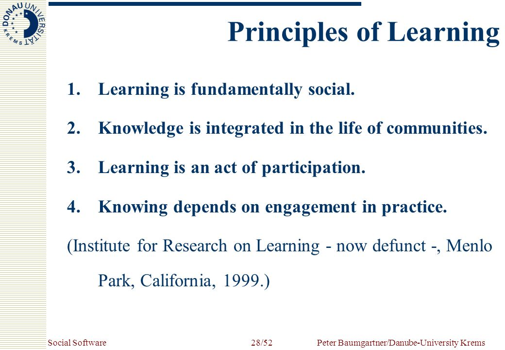 Social SoftwarePeter Baumgartner/Danube-University Krems28/52 Principles of Learning 1.Learning is fundamentally social. 2.Knowledge is integrated in