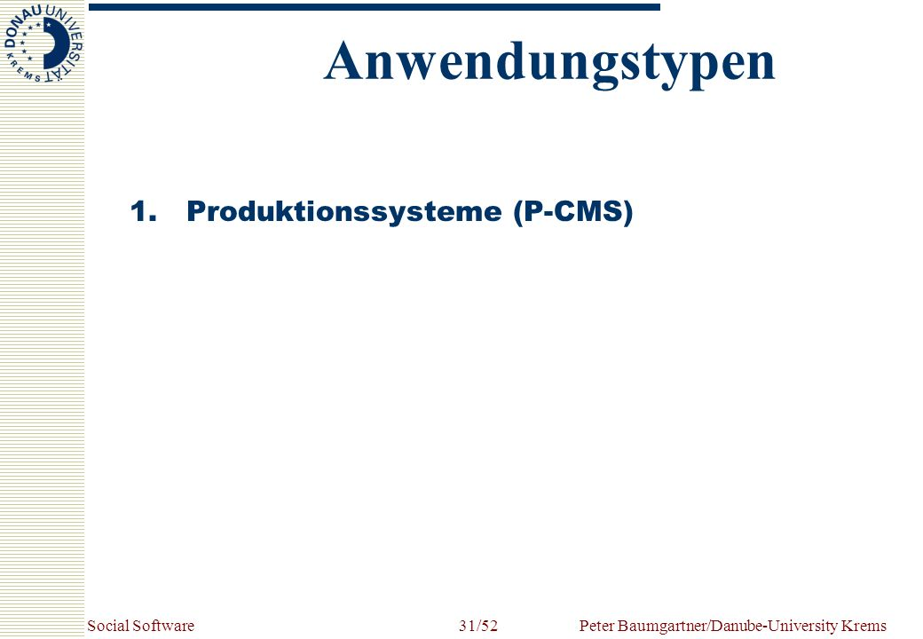 Social SoftwarePeter Baumgartner/Danube-University Krems31/52 1.Produktionssysteme (P-CMS) Anwendungstypen