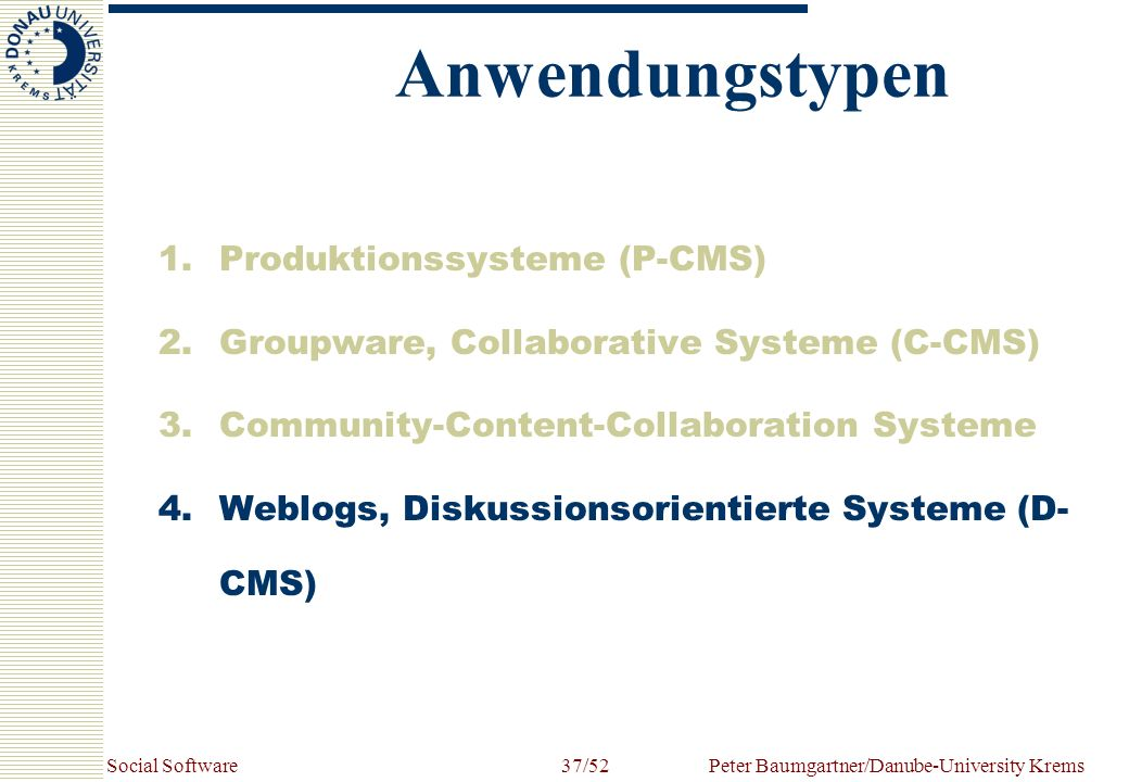 Social SoftwarePeter Baumgartner/Danube-University Krems37/52 1.Produktionssysteme (P-CMS) 2.Groupware, Collaborative Systeme (C-CMS) 3.Community-Cont