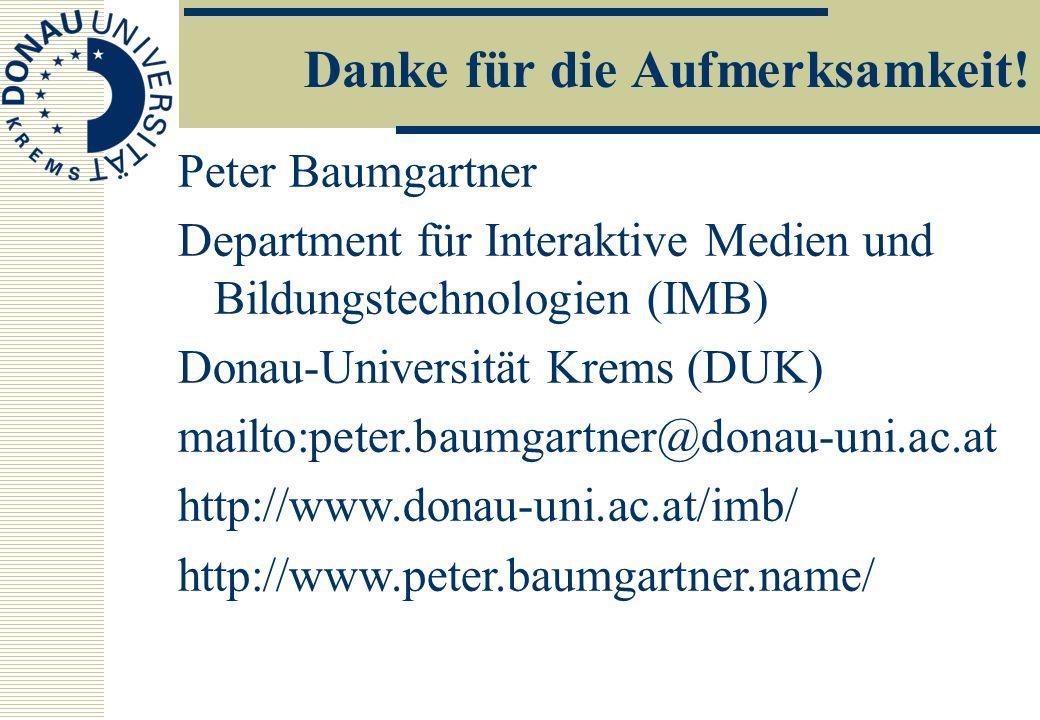 Danke für die Aufmerksamkeit! Peter Baumgartner Department für Interaktive Medien und Bildungstechnologien (IMB) Donau-Universität Krems (DUK) mailto:
