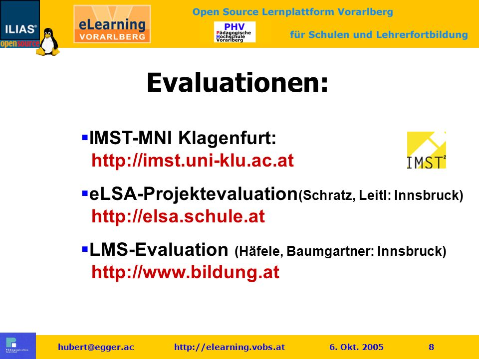hubert@egger.ac http://elearning.vobs.at 6. Okt. 2005 8 Evaluationen:  IMST-MNI Klagenfurt: http://imst.uni-klu.ac.at  eLSA-Projektevaluation (Schra