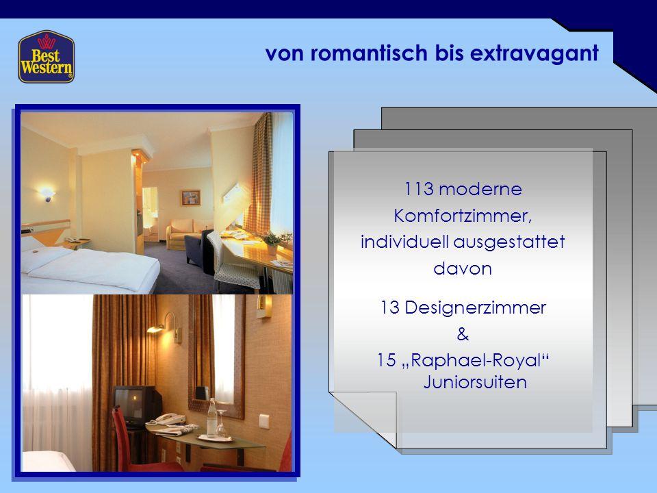 """von romantisch bis extravagant 113 moderne Komfortzimmer, individuell ausgestattet davon 13 Designerzimmer & 15 """"Raphael-Royal Juniorsuiten"""