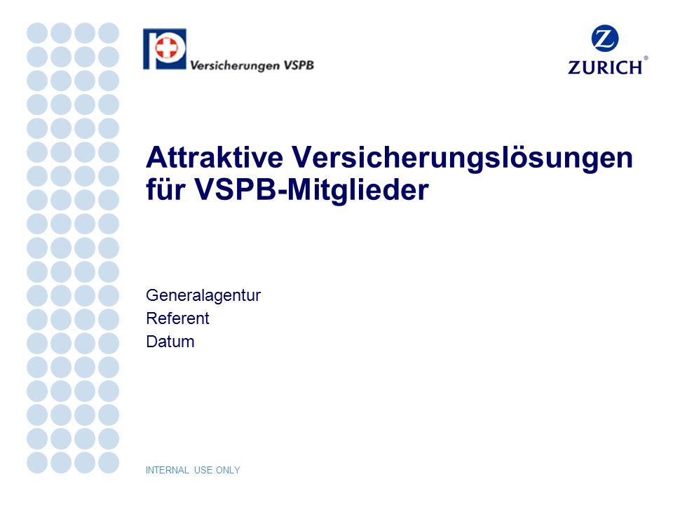 INTERNAL USE ONLY Attraktive Versicherungslösungen für VSPB-Mitglieder Generalagentur Referent Datum