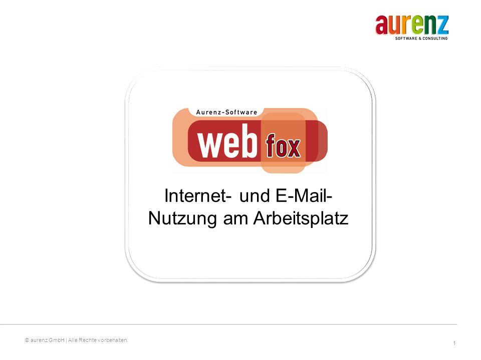 1 © aurenz GmbH | Alle Rechte vorbehalten. Internet- und E-Mail- Nutzung am Arbeitsplatz