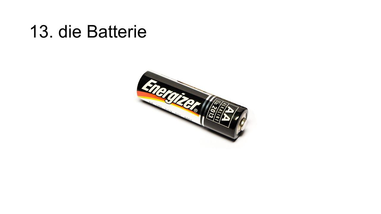 13. die Batterie