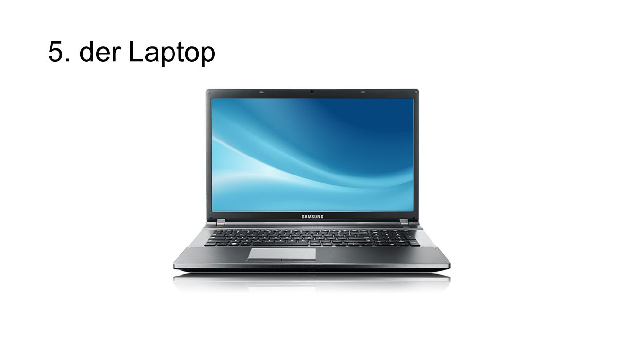 5. der Laptop
