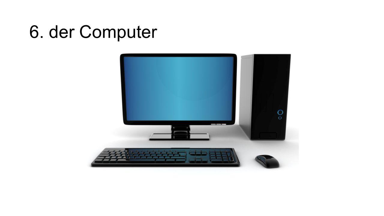 6. der Computer