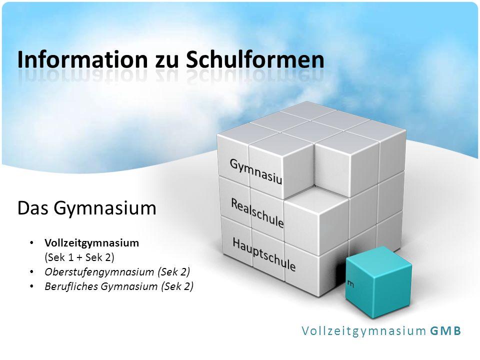 Das Gymnasium Vollzeitgymnasium GMB Vollzeitgymnasium (Sek 1 + Sek 2) Oberstufengymnasium (Sek 2) Berufliches Gymnasium (Sek 2)