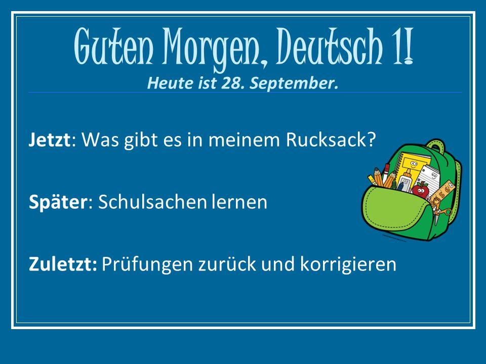 Guten Morgen, Deutsch 1. Heute ist 28. September.