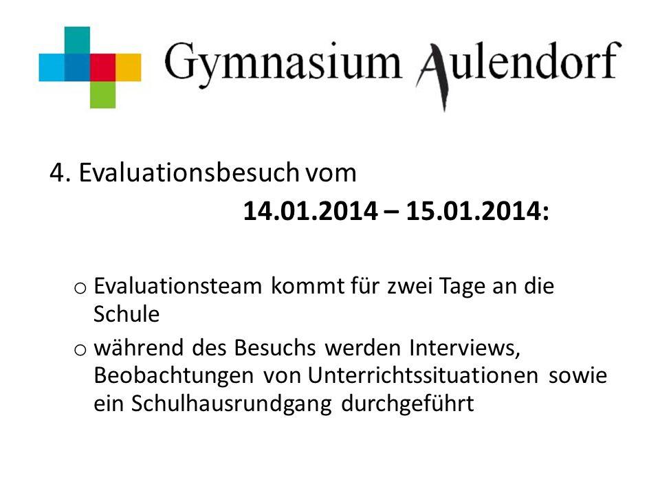 4. Evaluationsbesuch vom 14.01.2014 – 15.01.2014: o Evaluationsteam kommt für zwei Tage an die Schule o während des Besuchs werden Interviews, Beobach