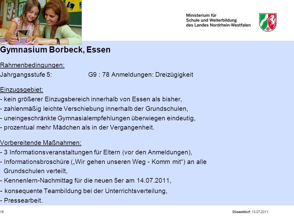 Düsseldorf, 13.07.201115 Gymnasium Borbeck, Essen Rahmenbedingungen: Jahrgangsstufe 5: G9 : 78 Anmeldungen: Dreizügigkeit Einzugsgebiet: - kein größer