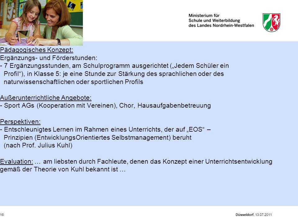 """Düsseldorf, 13.07.201116 Pädagogisches Konzept: Ergänzungs- und Förderstunden: - 7 Ergänzungsstunden, am Schulprogramm ausgerichtet (""""Jedem Schüler ei"""
