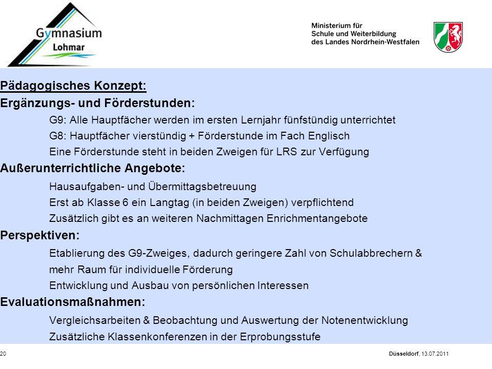 Düsseldorf, 13.07.201120 Pädagogisches Konzept: Ergänzungs- und Förderstunden: G9: Alle Hauptfächer werden im ersten Lernjahr fünfstündig unterrichtet