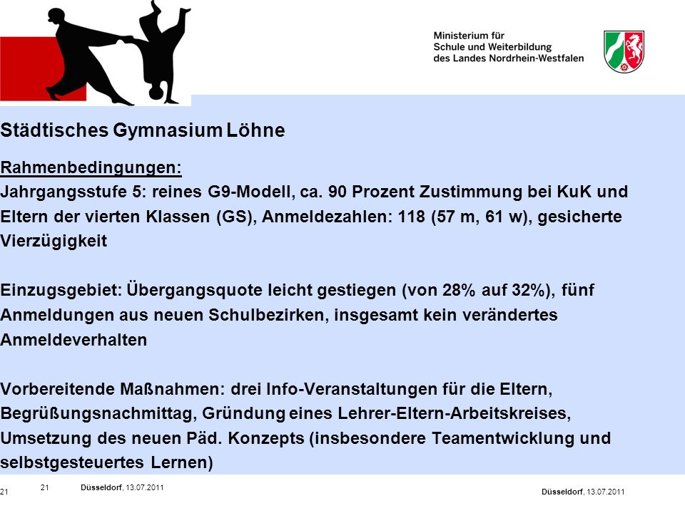 Düsseldorf, 13.07.201121 Düsseldorf, 13.07.201121 Städtisches Gymnasium Löhne Rahmenbedingungen: Jahrgangsstufe 5: reines G9-Modell, ca. 90 Prozent Zu