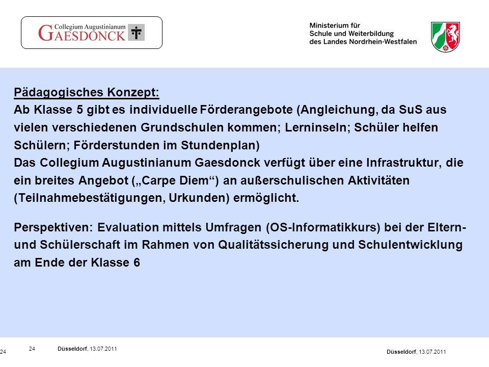 Düsseldorf, 13.07.201124 Düsseldorf, 13.07.201124 Pädagogisches Konzept: Ab Klasse 5 gibt es individuelle Förderangebote (Angleichung, da SuS aus viel