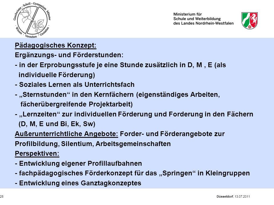 Düsseldorf, 13.07.201126 Pädagogisches Konzept: Ergänzungs- und Förderstunden: - in der Erprobungsstufe je eine Stunde zusätzlich in D, M, E (als indi