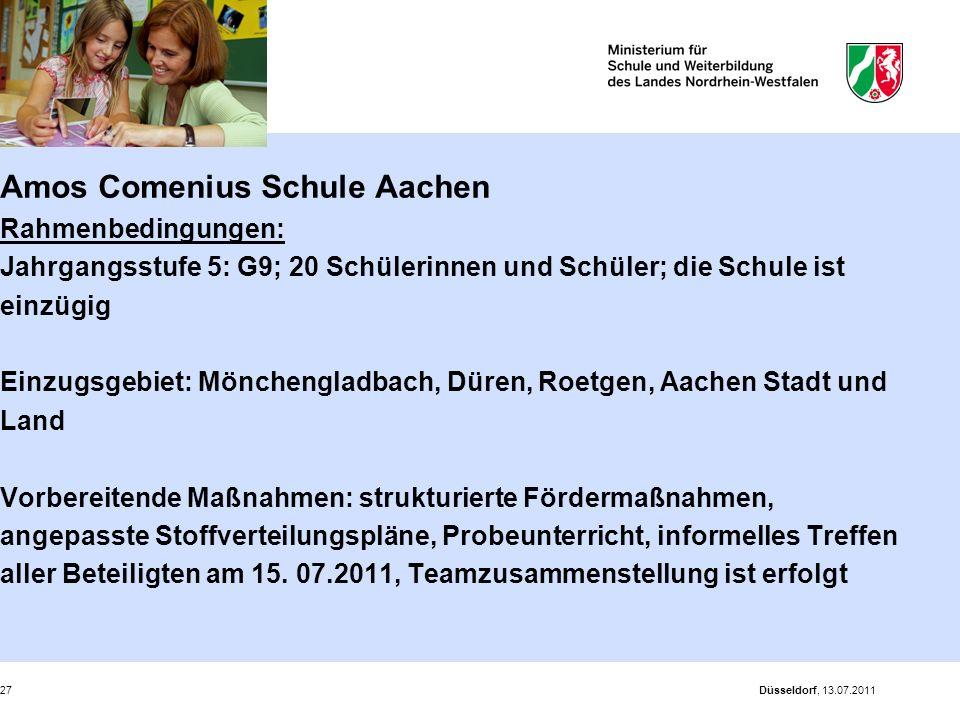 Düsseldorf, 13.07.201127 Amos Comenius Schule Aachen Rahmenbedingungen: Jahrgangsstufe 5: G9; 20 Schülerinnen und Schüler; die Schule ist einzügig Ein
