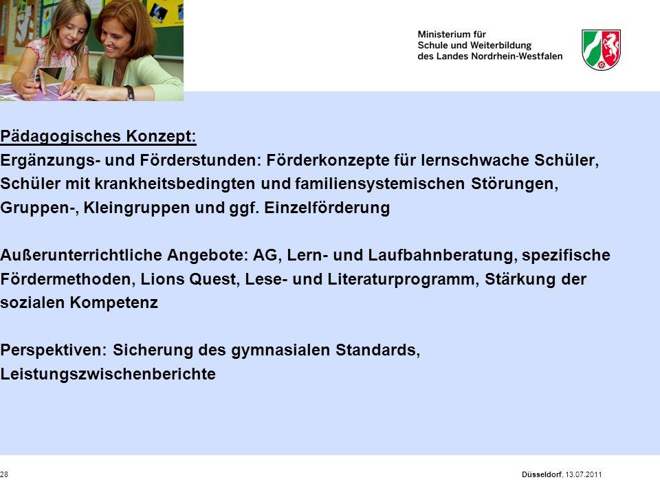 Düsseldorf, 13.07.201128 Pädagogisches Konzept: Ergänzungs- und Förderstunden: Förderkonzepte für lernschwache Schüler, Schüler mit krankheitsbedingte