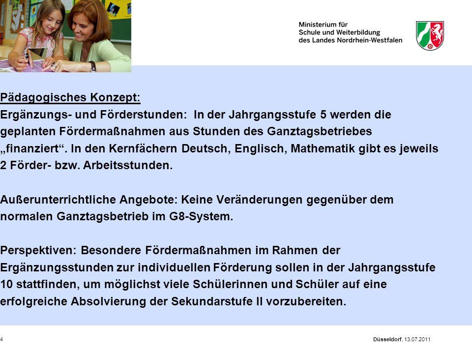Düsseldorf, 13.07.20114 Pädagogisches Konzept: Ergänzungs- und Förderstunden: In der Jahrgangsstufe 5 werden die geplanten Fördermaßnahmen aus Stunden