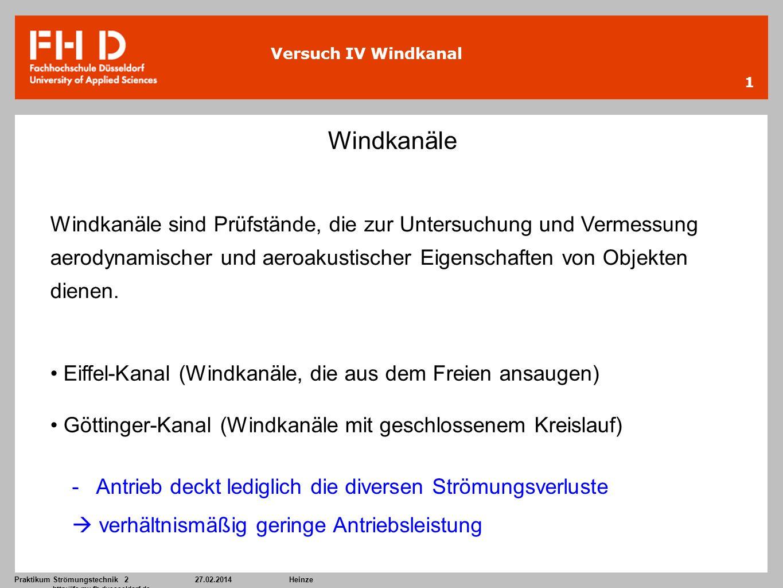 Praktikum Strömungstechnik 227.02.2014Heinze http://ifs.mv.fh-duesseldorf.de 1 Versuch IV Windkanal Windkanäle Eiffel-Kanal (Windkanäle, die aus dem F