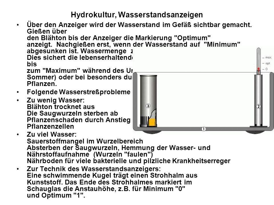 Hydrokultur, Wasserstandsanzeigen Über den Anzeiger wird der Wasserstand im Gefäß sichtbar gemacht. Gießen über den Blähton bis der Anzeiger die Marki