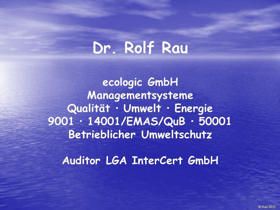 Dr. Rolf Rau ecologic GmbH Managementsysteme Qualität  Umwelt  Energie 9001  14001/EMAS/QuB  50001 Betrieblicher Umweltschutz Auditor LGA InterCer