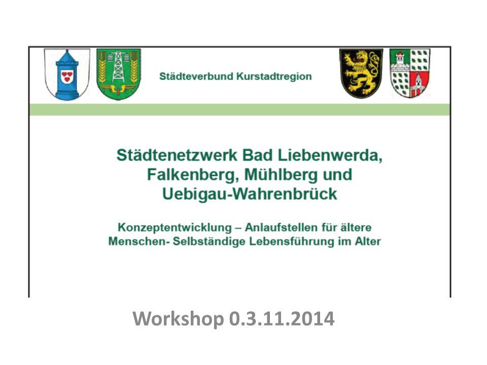 Städtenetzwerk Bad Liebenwerda, Falkenberg, Mühlberg, Uebigau- Wahrenbrück Workshop 0.3.11.2014