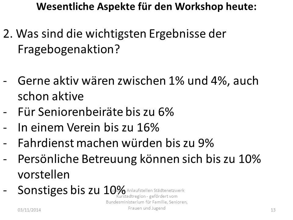 Wesentliche Aspekte für den Workshop heute: 03/11/2014 Konzept Anlaufstellen Städtenetzwerk Kurstadtregion - gefördert vom Bundesministerium für Familie, Senioren, Frauen und Jugend 13 2.