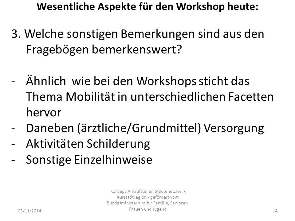 Wesentliche Aspekte für den Workshop heute: 03/11/2014 Konzept Anlaufstellen Städtenetzwerk Kurstadtregion - gefördert vom Bundesministerium für Familie, Senioren, Frauen und Jugend 14 3.