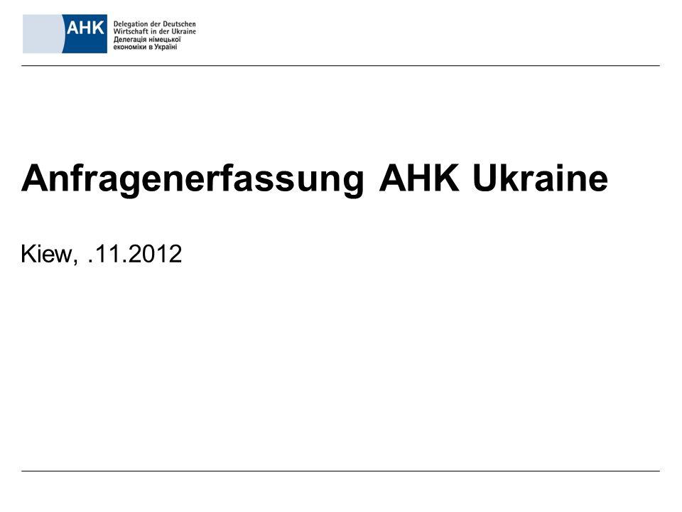 Anfragenerfassung AHK Ukraine Kiew,.11.2012