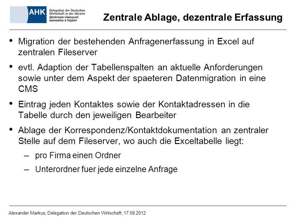 Zentrale Ablage, dezentrale Erfassung Migration der bestehenden Anfragenerfassung in Excel auf zentralen Fileserver evtl. Adaption der Tabellenspalten