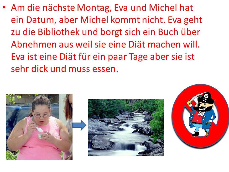 Am die nächste Montag, Eva und Michel hat ein Datum, aber Michel kommt nicht. Eva geht zu die Bibliothek und borgt sich ein Buch über Abnehmen aus wei