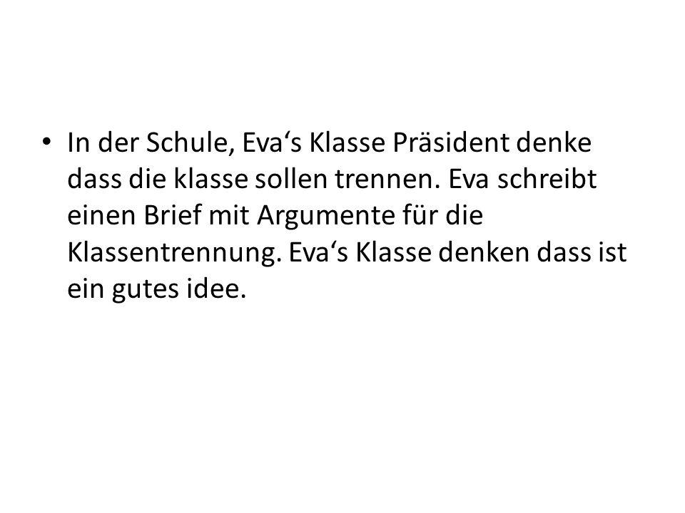 In der Schule, Eva's Klasse Präsident denke dass die klasse sollen trennen. Eva schreibt einen Brief mit Argumente für die Klassentrennung. Eva's Klas