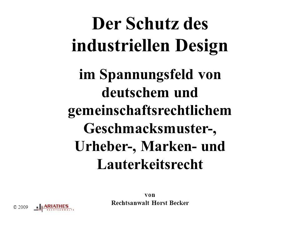 © 2009 Der Schutz des industriellen Design im Spannungsfeld von deutschem und gemeinschaftsrechtlichem Geschmacksmuster-, Urheber-, Marken- und Lauterkeitsrecht von Rechtsanwalt Horst Becker