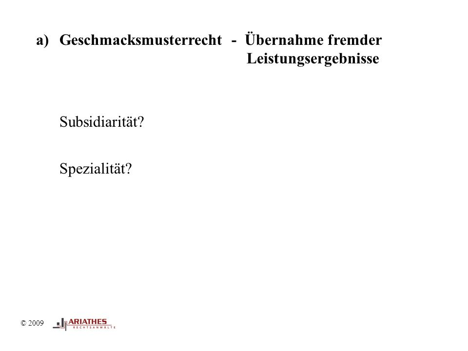 © 2009 a)Geschmacksmusterrecht - Übernahme fremder Leistungsergebnisse Subsidiarität Spezialität