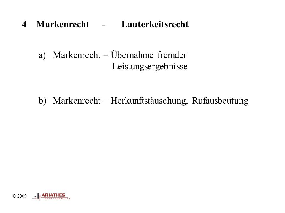 © 2009 4 Markenrecht - Lauterkeitsrecht a)Markenrecht – Übernahme fremder Leistungsergebnisse b)Markenrecht – Herkunftstäuschung, Rufausbeutung