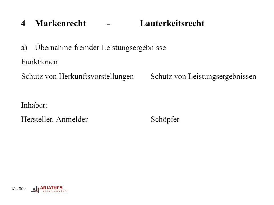 © 2009 4 Markenrecht - Lauterkeitsrecht a)Übernahme fremder Leistungsergebnisse Funktionen: Schutz von Herkunftsvorstellungen Schutz von Leistungsergebnissen Inhaber: Hersteller, Anmelder Schöpfer