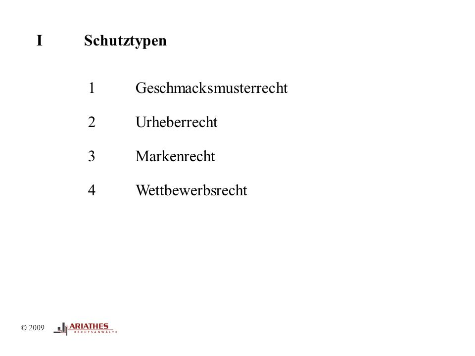 © 2009 ISchutztypen 1Geschmacksmusterrecht 2Urheberrecht 3Markenrecht 4Wettbewerbsrecht