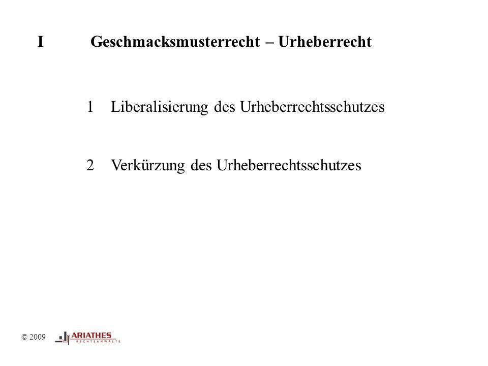 © 2009 I Geschmacksmusterrecht – Urheberrecht © 2009 1Liberalisierung des Urheberrechtsschutzes 2Verkürzung des Urheberrechtsschutzes