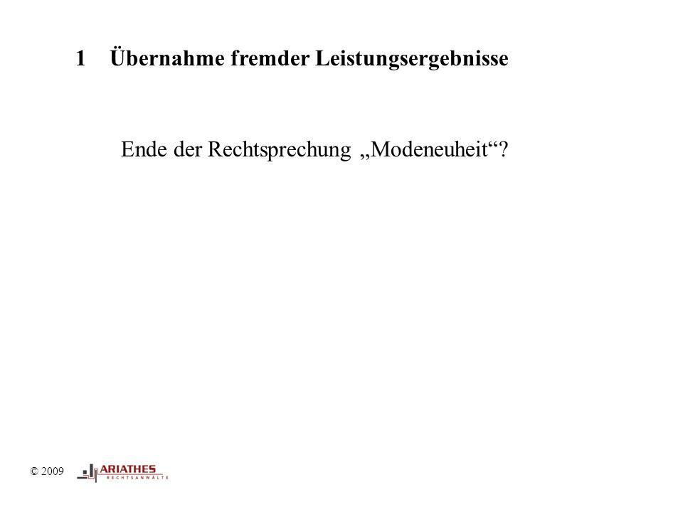 """© 2009 1Übernahme fremder Leistungsergebnisse © 2009 Ende der Rechtsprechung """"Modeneuheit ?"""