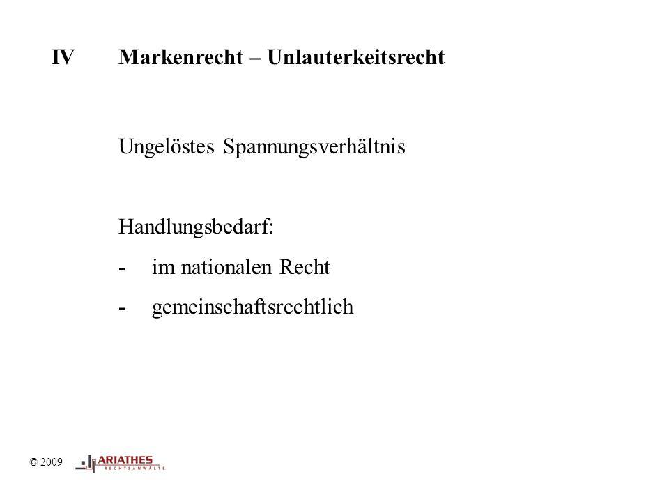 © 2009 IVMarkenrecht – Unlauterkeitsrecht © 2009 Ungelöstes Spannungsverhältnis Handlungsbedarf: -im nationalen Recht -gemeinschaftsrechtlich