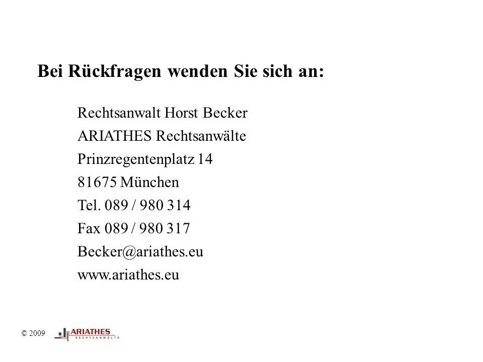 Bei Rückfragen wenden Sie sich an: © 2009 Rechtsanwalt Horst Becker ARIATHES Rechtsanwälte Prinzregentenplatz 14 81675 München Tel.