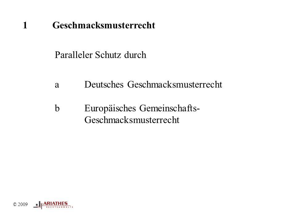 © 2009 1Geschmacksmusterrecht Paralleler Schutz durch aDeutsches Geschmacksmusterrecht bEuropäisches Gemeinschafts- Geschmacksmusterrecht