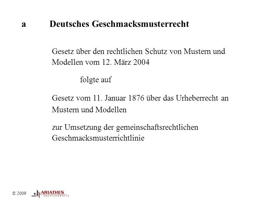 © 2009 aDeutsches Geschmacksmusterrecht Gesetz über den rechtlichen Schutz von Mustern und Modellen vom 12.