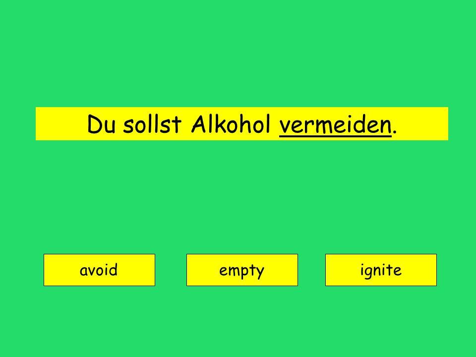 Du sollst Alkohol vermeiden. avoid emptyignite