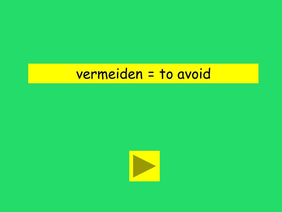 vermeiden = to avoid