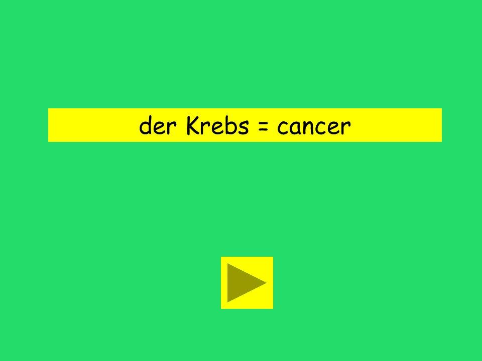 der Krebs = cancer